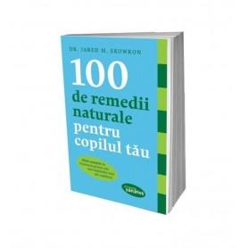 100 de remedii naturale pentru copilul tau, Dr Jared M. Skowron